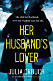 Her Husband's Lover: A gripping psychological thriller with the most unforgettable twist yet