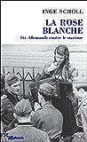 La Rose blanche: Six Allemands contre le nazisme