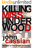 Killing Miss Underwood - A Dark Erotic Thriller (The Knight Chronicles Book 3)