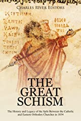 The Great Schism: The History and Legacy of the Split Between the Catholic and Eastern Orthodox Churches in 1054 Kindle Edition
