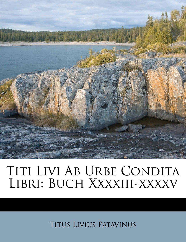 Titi Livi Ab Urbe Condita Libri: Buch Xxxxiii-xxxxv (Latin Edition) pdf