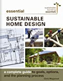Essential Sustainable Home Design: A Complete Guide to Goals, Options, and the Design Process (Sustainable Building…