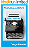 Story Machine: Thriller Writing Workbook with prompts : Creative Writing Exercises (Creative Writing Prompts and Plots 3)
