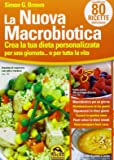 La nuova macrobiotica. Crea la tua dieta personalizzata per una giornata... o per tutta la vita