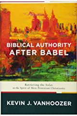Biblical Authority after Babel: Retrieving the Solas in the Spirit of Mere Protestant Christianity Hardcover