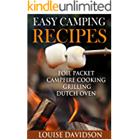 Easy Camping Recipes: Foil Packet – Campfire Cooking – Grilling – Dutch Oven (Camp Cooking Book 7)
