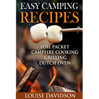 Easy Camping Recipes: Foil Packet – Campfire Cooking – Grilling – Dutch Oven (Camp Cooking Book 7) (English Edition)