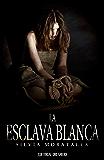 La esclava blanca (Spanish Edition)