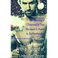 The Meaning of Christmas Is That Manhood Is Meant to Be Manhandled With Care, With Flair and With a Blizzard of Unbridled Desire: An MM Rough Trade Novella ... Season of Man Book 1) (English Edition)