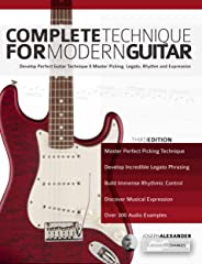 Complete Technique for Modern Guitar: Develop perfect guitar technique and master picking, legato, rhythm and expression (En