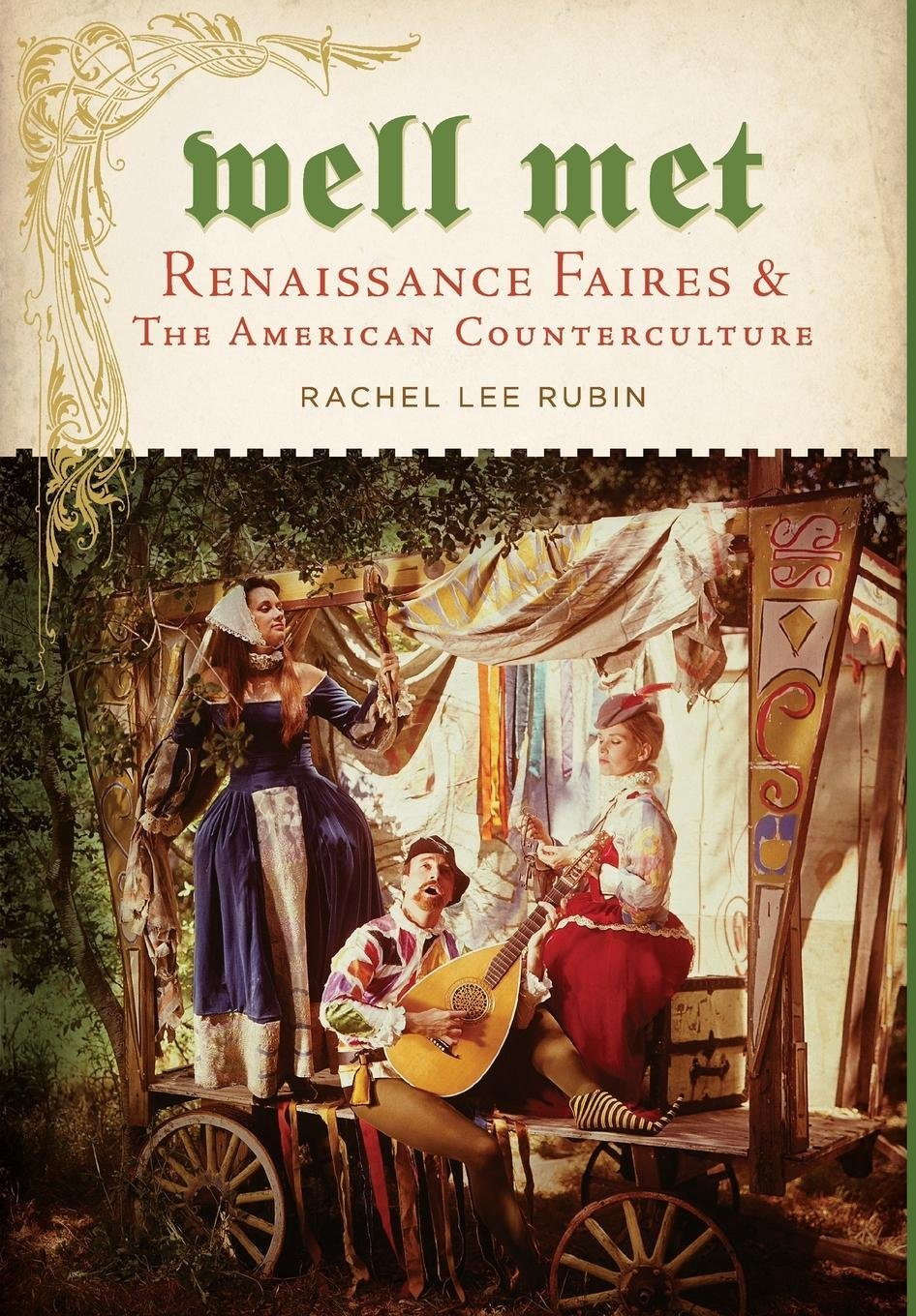 Read Online Well Met: Renaissance Faires and the American Counterculture ebook