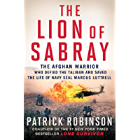 The Lion of Sabray: The Afghan Warrior Who Defied the Taliban and Saved the Life of Navy SEAL Marcus Luttrell (English…