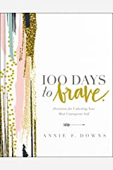 100 Days to Brave: Devotions for Unlocking Your Most Courageous Self Kindle Edition