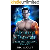 Bachelor In Paradise: A Rare and Unknown Romance (The Rare and The Unknown Book 8)