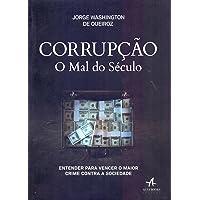 Corrupção. O Mal do Século. Entender Para Vencer o Maior Crime Contra a Sociedade