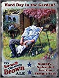 Hard Day in the Garden Newcastle Brown Ale Metal Sign Nostalgic Vintage Retro Advertising Wall Plaque 200mm x 150mm by Original Metal Sign Co