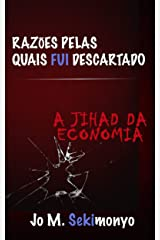 Razões pelas quais fui descartado: A Jihad Da Economia (Portuguese Edition) Kindle Edition