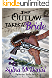 The Outlaw Takes A Bride: A Western Historical Romance (The Burnett Brides Book 2)