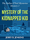 Mystery of the Kidnapped Kid (The Dallas O'Neil Mysteries Book 1)