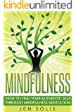 Mindfulness: How to Find Your Authentic Self through Mindfulness Meditation (Free Bonus Inside) (Mindfulness, Meditation, Present Moment)