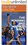 THE WINNING BET METHOD VOL.1: Vincere alle scommesse ora si può!