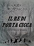 Il Re di Porta Cicca (Il Centauro Enciclopedico Vol. 1)