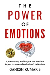 The Power Of Emotions: A Proven 4-Step Model to Gain True Happiness in your Personal and Professional Relationships Kindle Edition