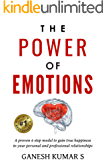 The Power Of Emotions: A Proven 4-Step Model to Gain True Happiness in your Personal and Professional Relationships