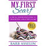 My First Scarf: A Visual, Step-by-Step Guide to Crocheting a Beautiful Scarf (Easy Crochet Series)
