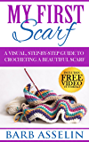 My First Scarf: A Visual, Step-by-Step Guide to Crocheting a Beautiful Scarf