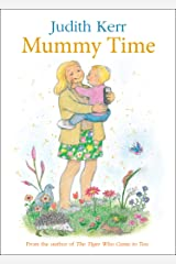 Mummy Time: Mummy time is magic time in this enchanting story from the beloved creator of The Tiger Who Came to Tea! Kindle Edition