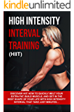 High Intensity Interval Training (HIIT): Discover HIIT How To Quickly Melt Your Extra Fat, Build Muscle, And Get In The Best Shape Of Your Life With High Intensity Interval Training That Just Minutes