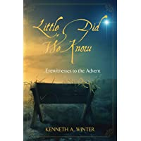 Little Did We Know: Eyewitnesses to the Advent (The Eyewitnesses Book 1)