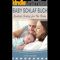 Baby schlaf Buch: Endlich Schlaf für Ihr Baby. Wie Sie Ihr Baby zum schlafen und durchschlafen bringen und so selbst endlich durchschlafen können.
