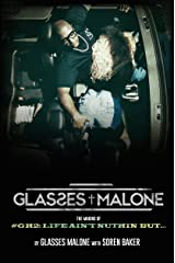 The Making Of Glasses Malone's #GH2: Life Ain't Nuthin But… Kindle Edition