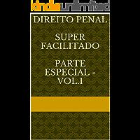 Direito Penal Super Facilitado Parte Especial - vol.1