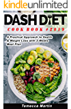 DASH DIET  Cook Book #2019: A Practical Approach to Health & Weight Loss with 3-Weeks Meal Plan
