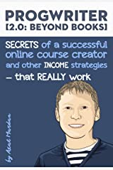 ProgWriter 2.0: Beyond Books: SECRETS of a successful online course creator and other INCOME strategies that REALLY work