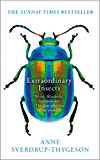 Extraordinary Insects: Weird. Wonderful. Indispensable. The ones who run our world. (English Edition)