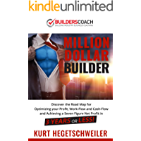 Million Dollar Builder : Discover the Road Map for Optimizing Your Profit, Work-Flow and Cash-Flow and Achieving a Seven Figure Net Profit in 3 Years or Less