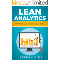 Lean Analytics: The Complete Guide To Using Data To Track, Optimize And Build A Better And Faster Startup Business (Lean Guides for Scrum, Kanban, Sprint, DSDM XP & Crystal Book 6) (English Edition)