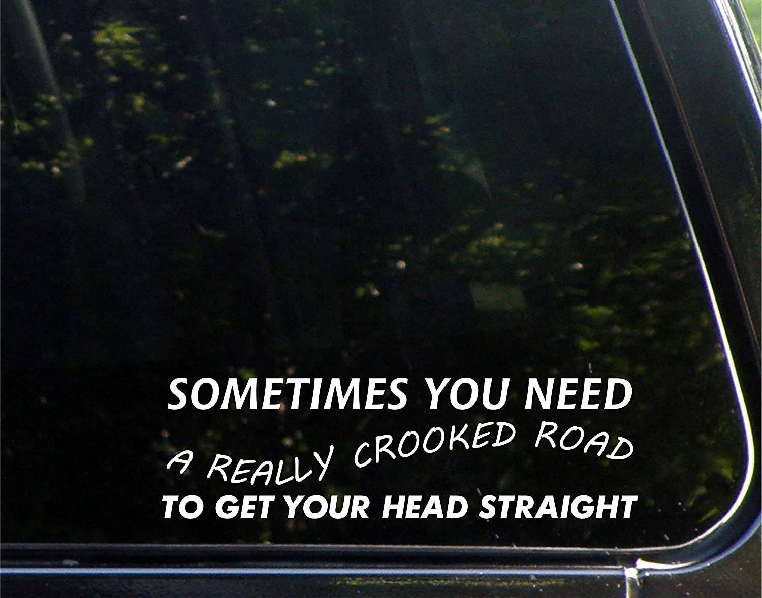 "Sometimes You Need A Really Crooked Road to Get Your Head Straight - 8-3/4"" x 2-1/2"" - Vinyl Die Cut Decal/Bumper Sticker for Windows, Cars, Trucks, Laptops, Etc."