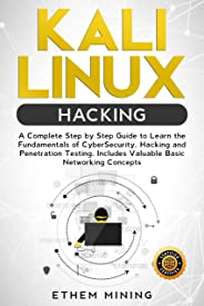 Kali Linux Hacking: A Complete Step by Step Guide to Learn the Fundamentals of Cyber Security, Hacking, and Penetration Testing. Includes Valuable Basic Networking Concepts. (English Edition)