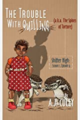 The Trouble with Quilling (a.k.a. The Spines of Torture): Season 1, Episode 4 (Shifter High) Kindle Edition