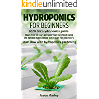 Hydroponics for beginners: 2020 DIY Hydroponics guide: learn how to start growing your own food using the easiest hydroponics techniques for beginners. ... Hydroponics gardening. (English Edition)