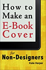How to Make an Ebook Cover: For Non-Designers Kindle Edition