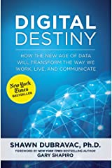 Digital Destiny: How the New Age of Data Will Transform the Way We Work, Live, and Communicate Kindle Edition