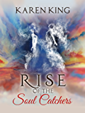 Rise of the Soul Catchers: A spellbinding read of love and war after death
