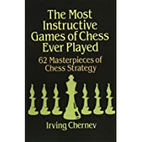 The Most Instructive Games of Chess Ever Played: 62 Masterpieces of Chess Strategy (Dover Chess)