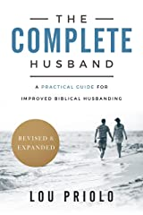 The Complete Husband, Revised and Expanded: A Practical Guide for Improved Biblical Husbanding Kindle Edition